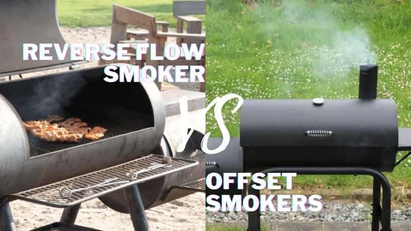 Reverse Flow Smoker vs Offset Smokers